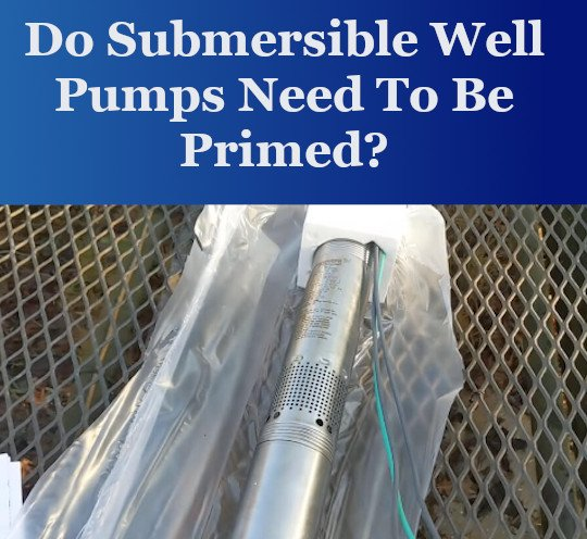 do submersible well pumps need to be primed